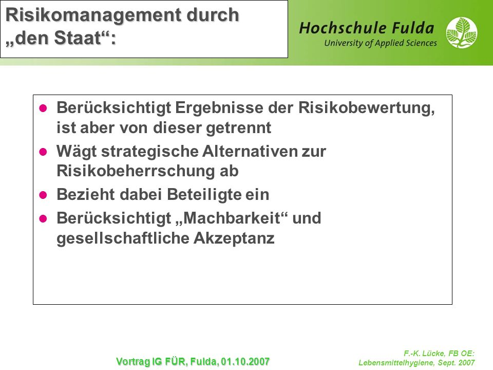 F.-K. Lücke, FB OE: Lebensmittelhygiene, Sept. 2007 Vortrag IG FÜR, Fulda, 01.10.2007 Risikomanagement durch den Staat: Berücksichtigt Ergebnisse der