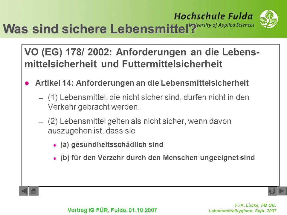 F.-K. Lücke, FB OE: Lebensmittelhygiene, Sept. 2007 Vortrag IG FÜR, Fulda, 01.10.2007 VO (EG) 178/ 2002: Anforderungen an die Lebens- mittelsicherheit