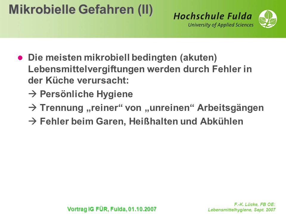 F.-K. Lücke, FB OE: Lebensmittelhygiene, Sept. 2007 Vortrag IG FÜR, Fulda, 01.10.2007 Mikrobielle Gefahren (II) Die meisten mikrobiell bedingten (akut