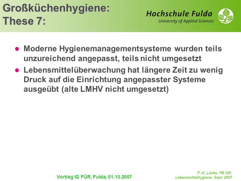 F.-K. Lücke, FB OE: Lebensmittelhygiene, Sept. 2007 Vortrag IG FÜR, Fulda, 01.10.2007 Großküchenhygiene: These 7: Moderne Hygienemanagementsysteme wur