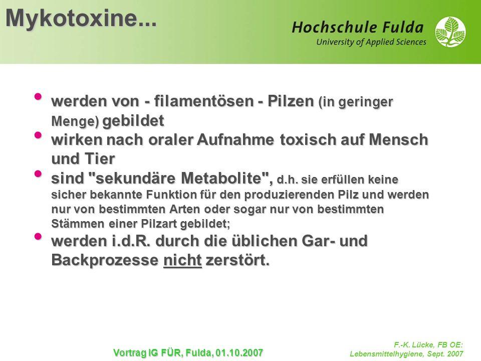 F.-K. Lücke, FB OE: Lebensmittelhygiene, Sept. 2007 Vortrag IG FÜR, Fulda, 01.10.2007 Mykotoxine... werden von - filamentösen - Pilzen (in geringer Me