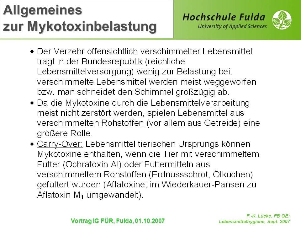 F.-K. Lücke, FB OE: Lebensmittelhygiene, Sept. 2007 Vortrag IG FÜR, Fulda, 01.10.2007 Allgemeines zur Mykotoxinbelastung