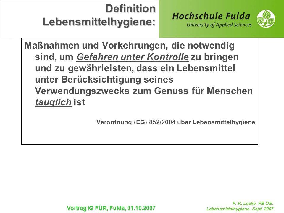 F.-K. Lücke, FB OE: Lebensmittelhygiene, Sept. 2007 Vortrag IG FÜR, Fulda, 01.10.2007 Definition Lebensmittelhygiene: Maßnahmen und Vorkehrungen, die