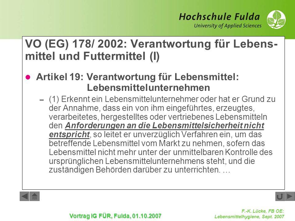 F.-K. Lücke, FB OE: Lebensmittelhygiene, Sept. 2007 Vortrag IG FÜR, Fulda, 01.10.2007 VO (EG) 178/ 2002: Verantwortung für Lebens- mittel und Futtermi