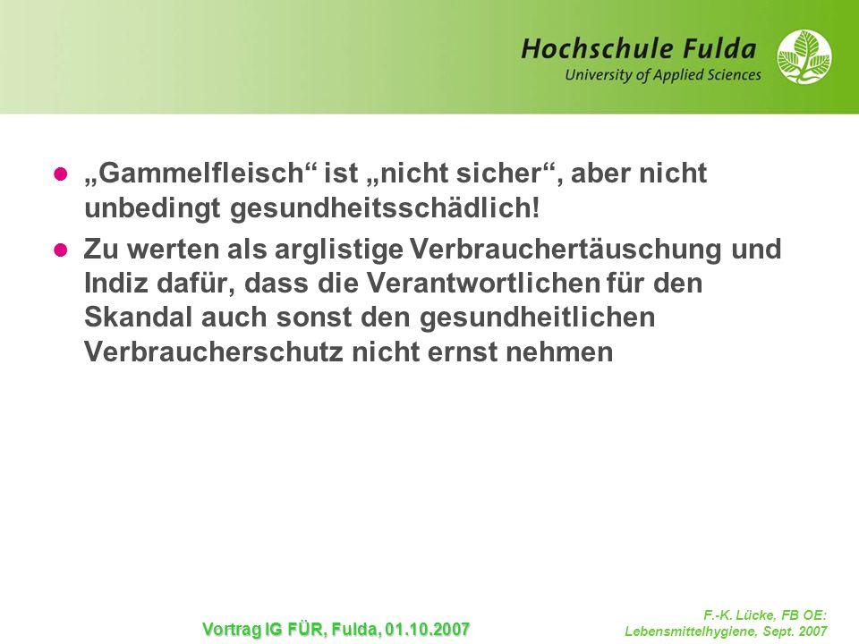 F.-K. Lücke, FB OE: Lebensmittelhygiene, Sept. 2007 Vortrag IG FÜR, Fulda, 01.10.2007 Gammelfleisch ist nicht sicher, aber nicht unbedingt gesundheits