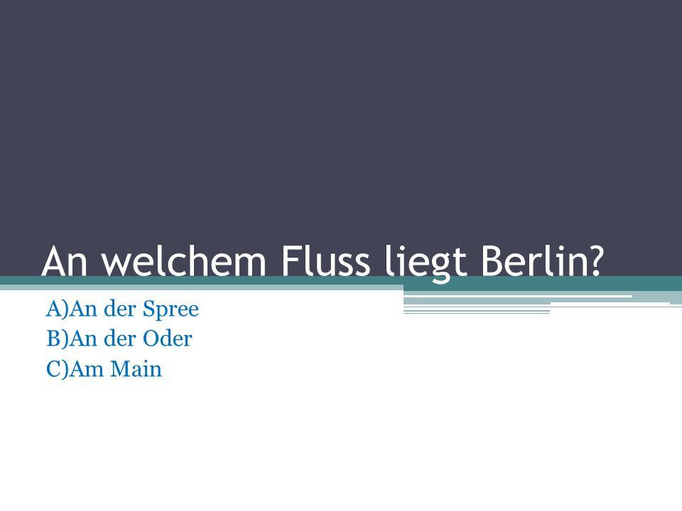 An welchem Fluss liegt Dresden? A)Die Spree B)Der Rhein C)Die Elbe