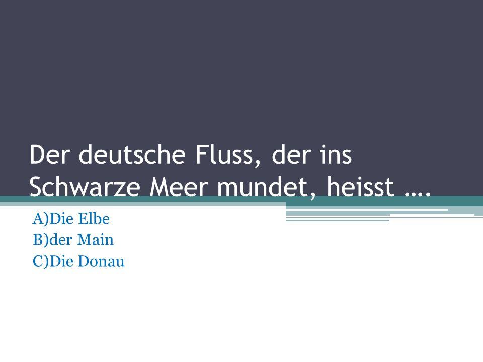 Der grosste See in Deutschland ist … A)Ammersee B)Chinsee C)Bodensee
