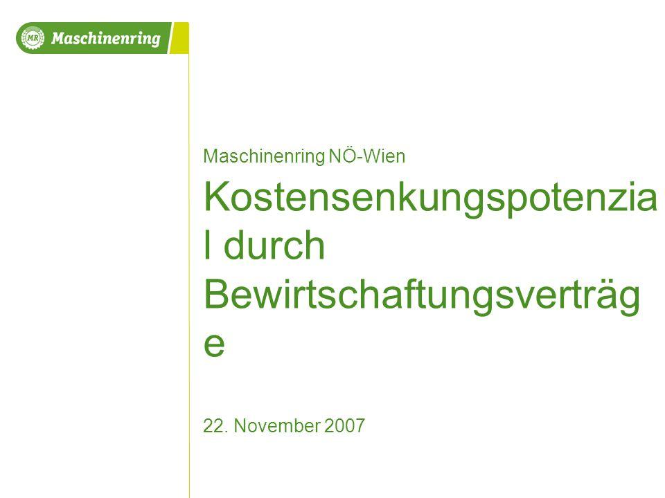 Maschinenring NÖ-Wien Kostensenkungspotenzia l durch Bewirtschaftungsverträg e 22. November 2007