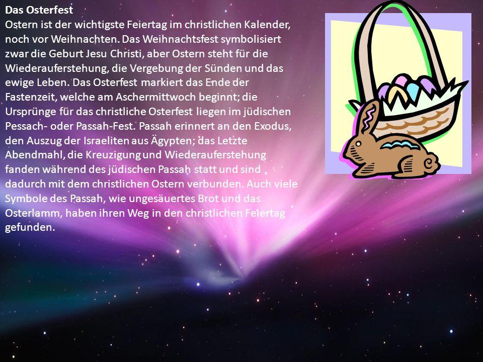 Das Osterfest Ostern ist der wichtigste Feiertag im christlichen Kalender, noch vor Weihnachten. Das Weihnachtsfest symbolisiert zwar die Geburt Jesu
