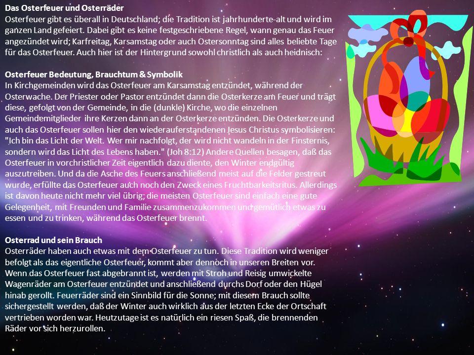 Das Osterfeuer und Osterräder Osterfeuer gibt es überall in Deutschland; die Tradition ist jahrhunderte-alt und wird im ganzen Land gefeiert. Dabei gi