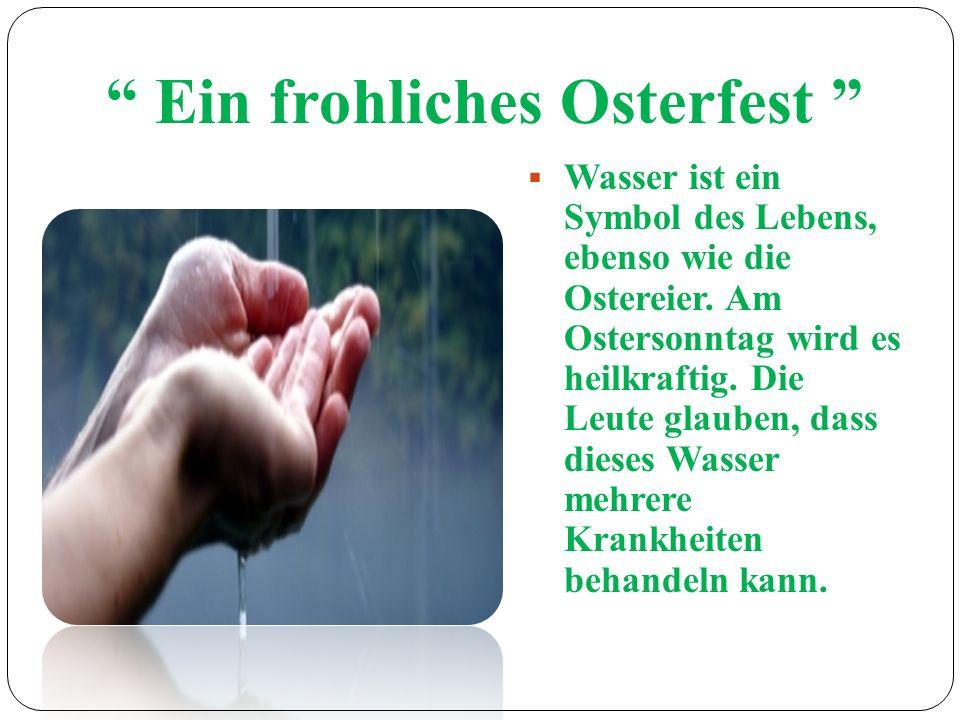 Ein frohliches Osterfest Wasser ist ein Symbol des Lebens, ebenso wie die Ostereier. Am Ostersonntag wird es heilkraftig. Die Leute glauben, dass dies