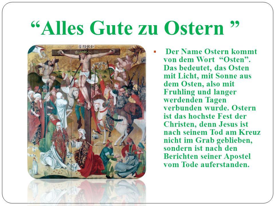 Alles Gute zu Ostern Der Name Ostern kommt von dem Wort Osten.