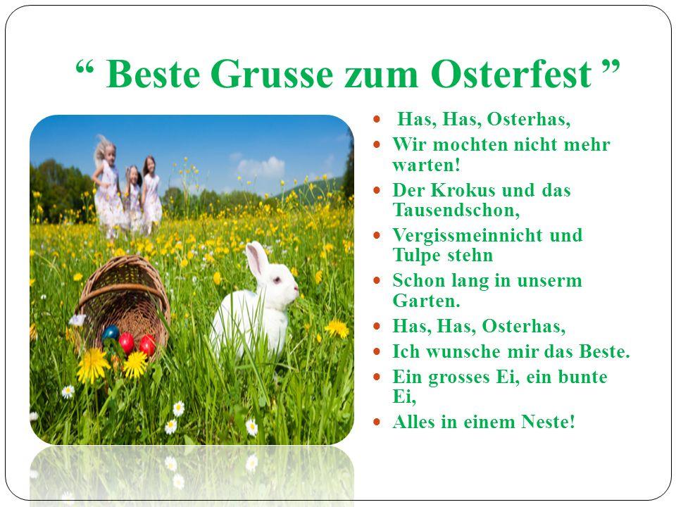 Beste Grusse zum Osterfest Has, Has, Osterhas, Wir mochten nicht mehr warten! Der Krokus und das Tausendschon, Vergissmeinnicht und Tulpe stehn Schon