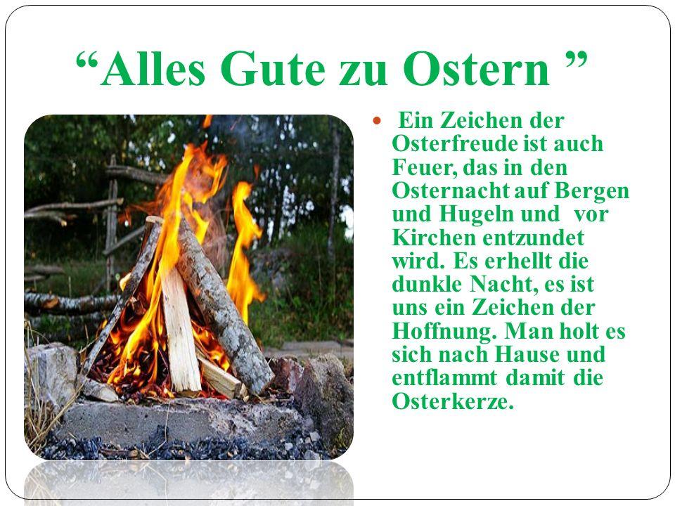 Alles Gute zu Ostern Ein Zeichen der Osterfreude ist auch Feuer, das in den Osternacht auf Bergen und Hugeln und vor Kirchen entzundet wird.