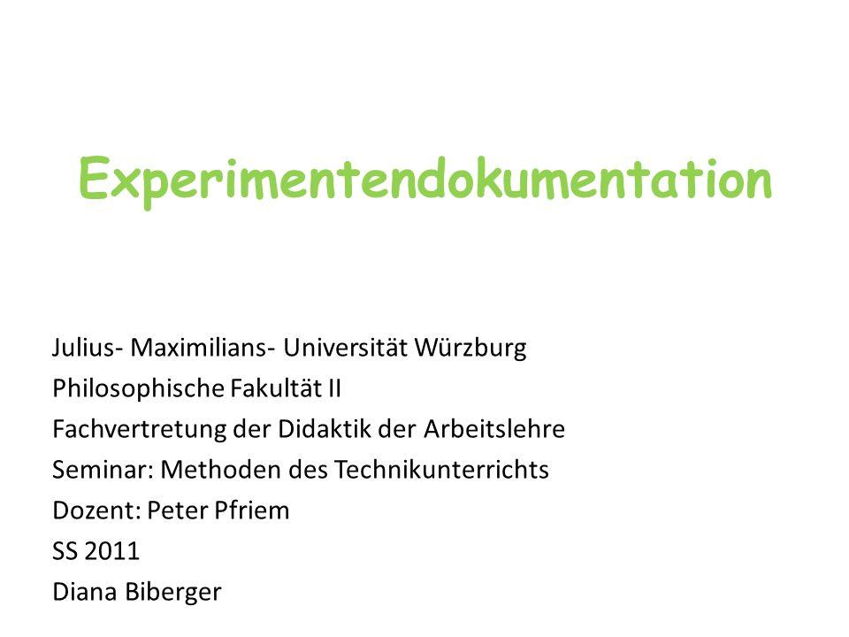 Experimentendokumentation Julius- Maximilians- Universität Würzburg Philosophische Fakultät II Fachvertretung der Didaktik der Arbeitslehre Seminar: M