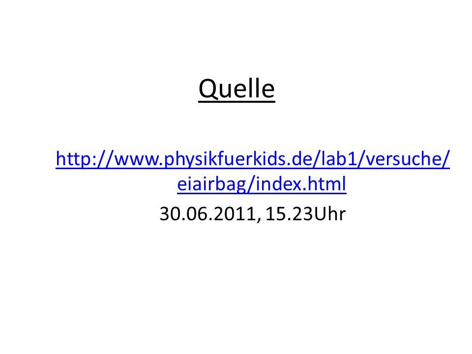Quelle http://www.physikfuerkids.de/lab1/versuche/ eiairbag/index.html 30.06.2011, 15.23Uhr