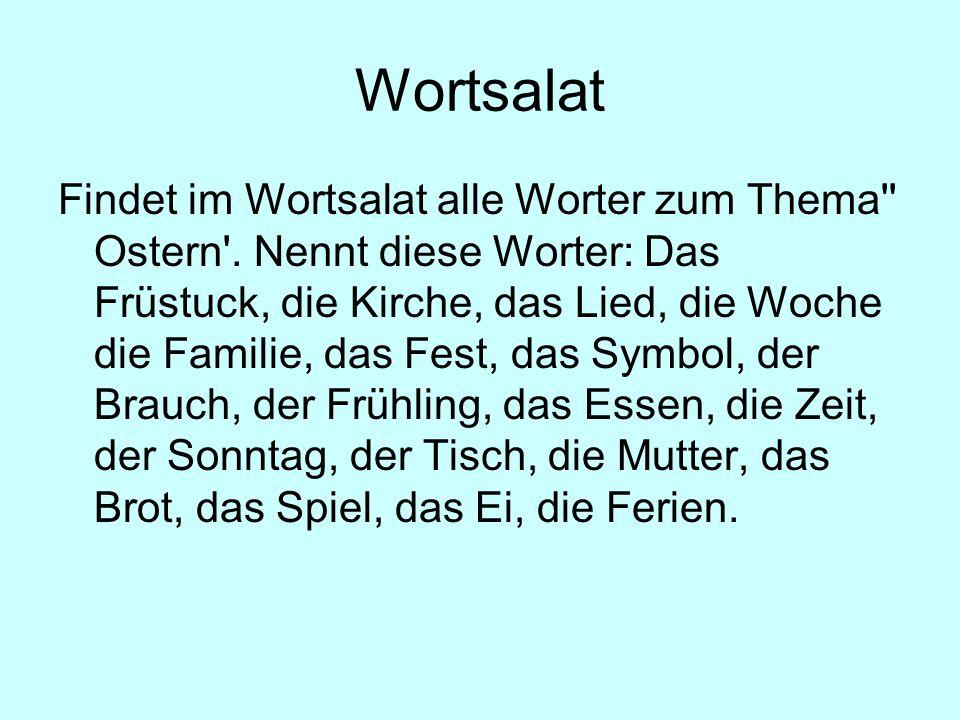 Wortsalat Findet im Wortsalat alle Worter zum Thema'' Ostern'. Nennt diese Worter: Das Früstuck, die Kirche, das Lied, die Woche die Familie, das Fest