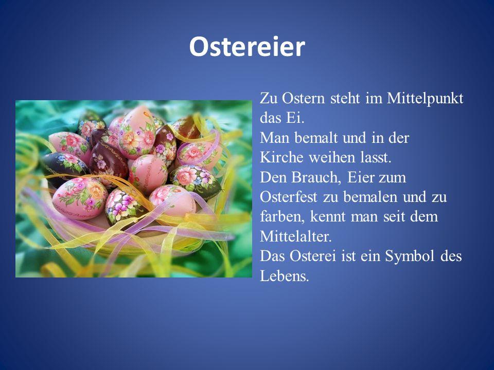 Ostereier Zu Ostern steht im Mittelpunkt das Ei. Man bemalt und in der Kirche weihen lasst. Den Brauch, Eier zum Osterfest zu bemalen und zu farben, k