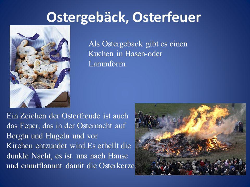 Ostergebäck, Osterfeuer Als Ostergeback gibt es einen Kuchen in Hasen-oder Lammform. Ein Zeichen der Osterfreude ist auch das Feuer, das in der Ostern
