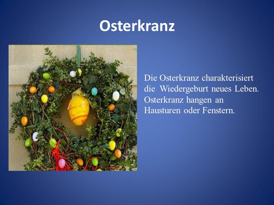 Osterkranz Die Osterkranz charakterisiert die Wiedergeburt neues Leben. Osterkranz hangen an Hausturen oder Fenstern.