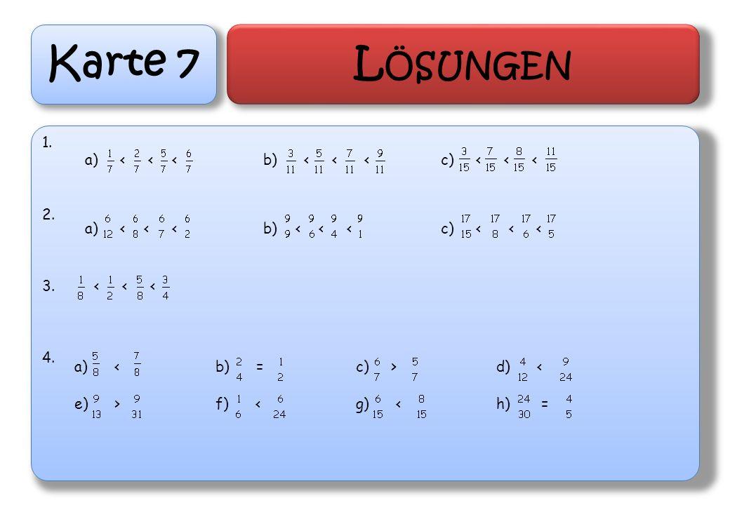 Karte 7 L ÖSUNGEN 1. 2. 3. < < < 4. a) < < <b) < < <c) < < < a) < < <b) < < <c) < < < a) <b) =c) >d) < e) >f) <g) <h) =