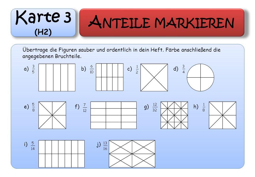 Karte 3 (H2) A NTEILE MARKIEREN Übertrage die Figuren sauber und ordentlich in dein Heft. Färbe anschließend die angegebenen Bruchteile. a) b) c) d) e