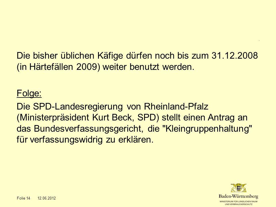 . Die bisher üblichen Käfige dürfen noch bis zum 31.12.2008 (in Härtefällen 2009) weiter benutzt werden. Folge: Die SPD-Landesregierung von Rheinland-