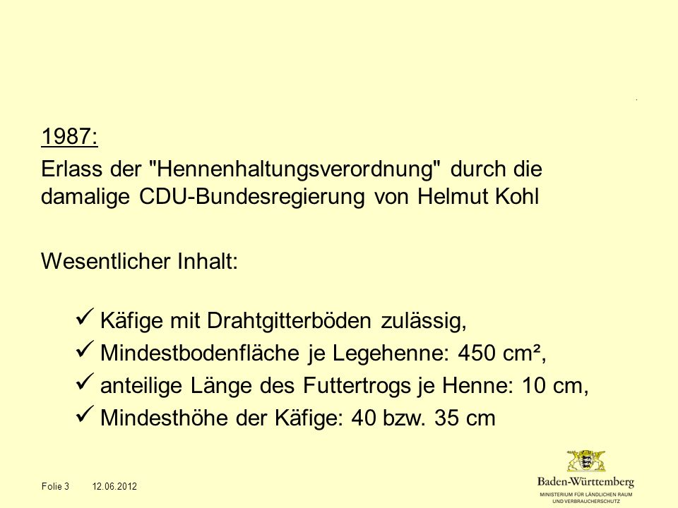 1990: Antrag der Landesregierung von Nordrhein-Westfalen (Ministerpräsident: Johannes Rau, SPD) an das Bundesverfassungsgericht, die Hennenhaltungs- verordnung für verfassungswidrig zu erklären.