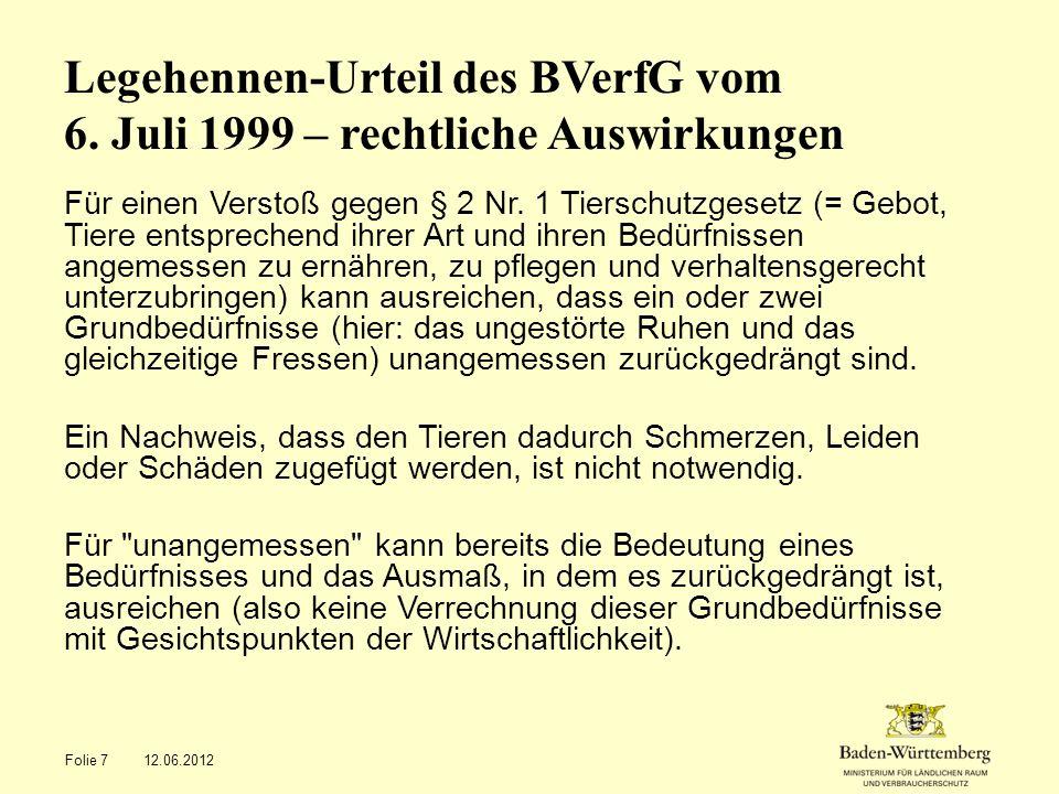 Legehennen-Urteil des BVerfG vom 6. Juli 1999 – rechtliche Auswirkungen Für einen Verstoß gegen § 2 Nr. 1 Tierschutzgesetz (= Gebot, Tiere entsprechen