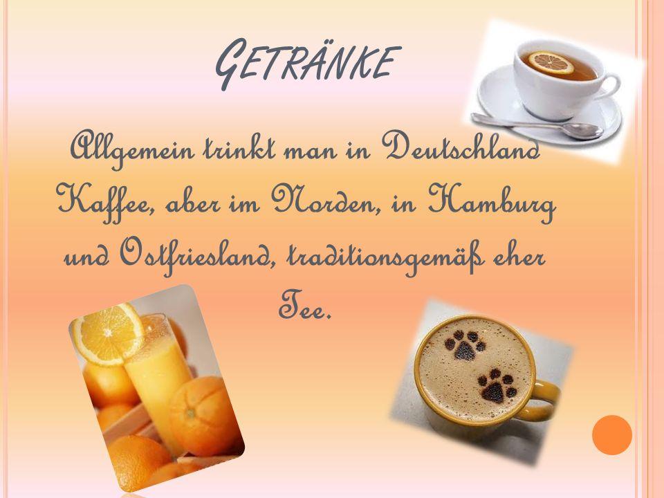 G ETRÄNKE Allgemein trinkt man in Deutschland Kaffee, aber im Norden, in Hamburg und Ostfriesland, traditionsgemäß eher Tee.