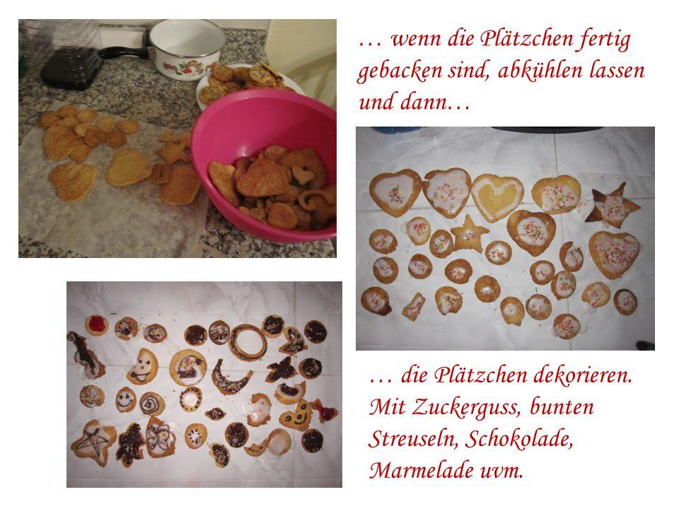 … wenn die Plätzchen fertig gebacken sind, abkühlen lassen und dann… … die Plätzchen dekorieren. Mit Zuckerguss, bunten Streuseln, Schokolade, Marmela