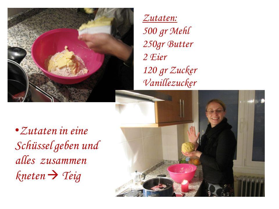 Zutaten: 500 gr Mehl 250gr Butter 2 Eier 120 gr Zucker Vanillezucker Zutaten in eine Schüssel geben und alles zusammen kneten Teig