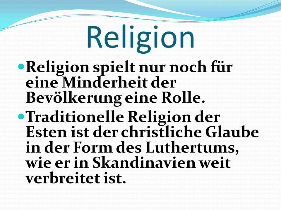 Religion Religion spielt nur noch für eine Minderheit der Bevölkerung eine Rolle. Traditionelle Religion der Esten ist der christliche Glaube in der F