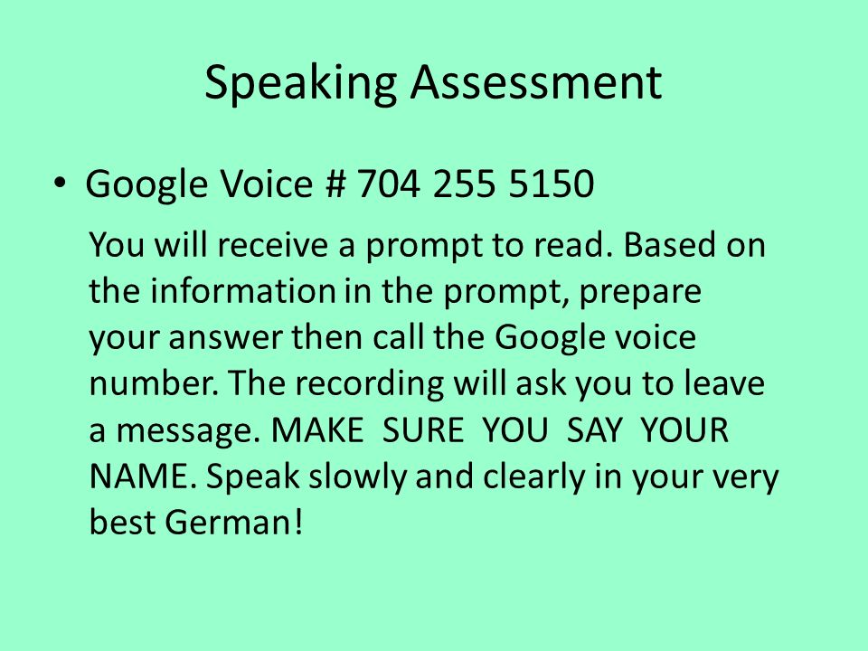 Speaking Assessment Google Voice # 704 255 5150 You will receive a prompt to read. Based on the information in the prompt, prepare your answer then ca