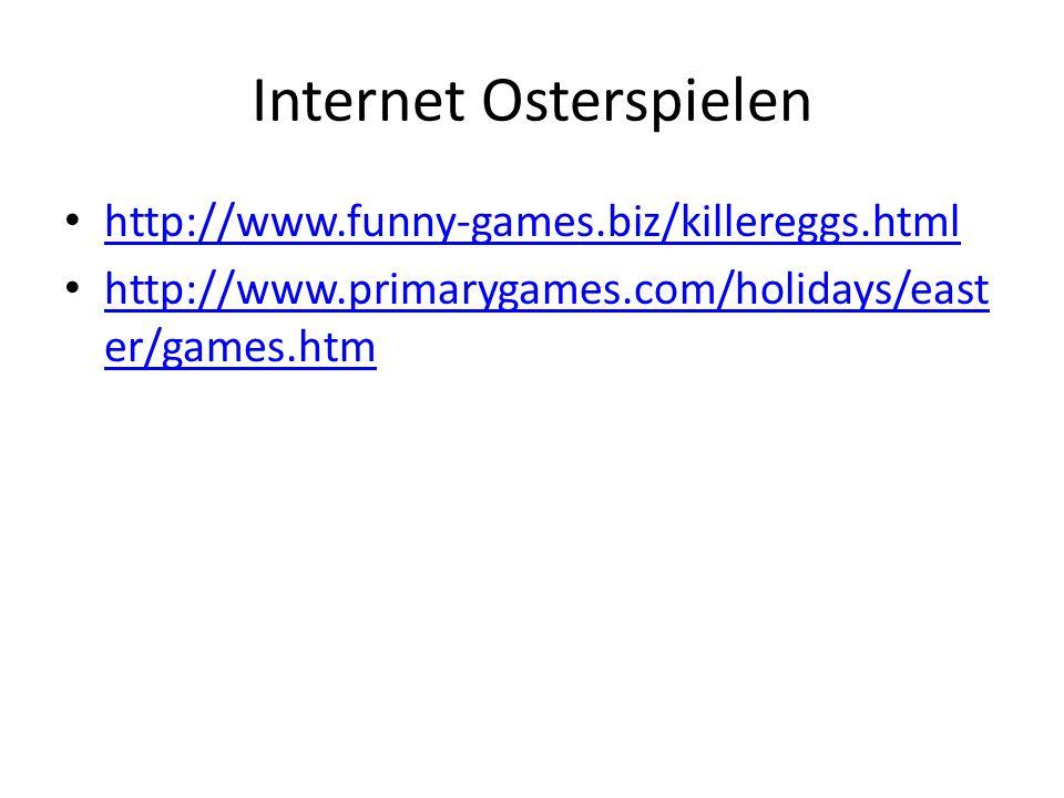 Internet Osterspielen http://www.funny-games.biz/killereggs.html http://www.primarygames.com/holidays/east er/games.htm http://www.primarygames.com/holidays/east er/games.htm