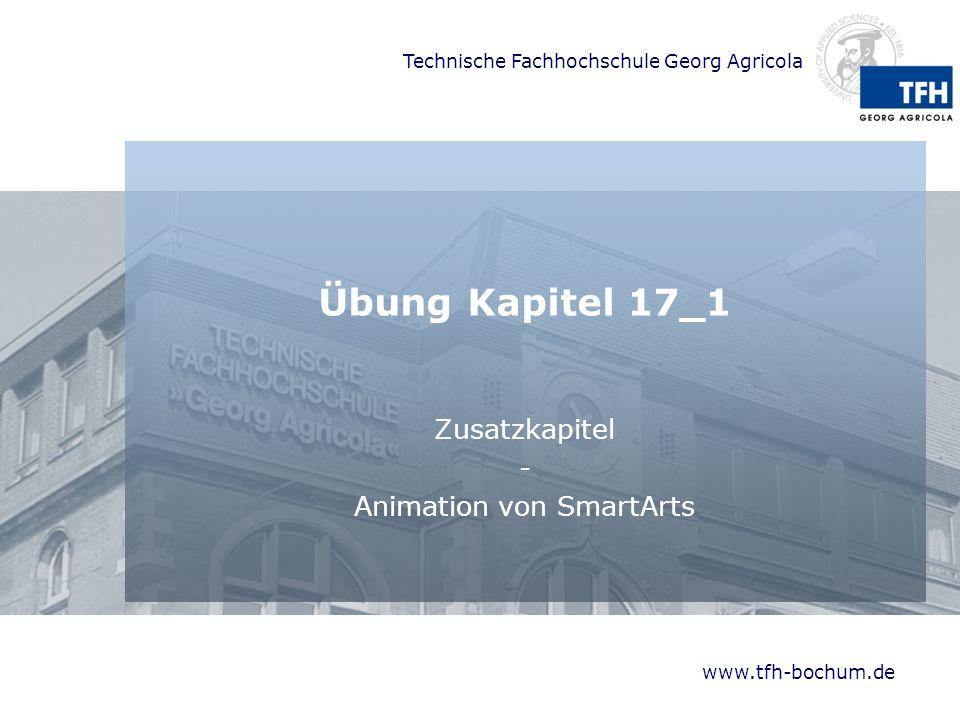 Technische Fachhochschule Georg Agricola Direkte Animation von SmartArts Alleestraße Landgericht Röntgenstraße Krankenhaus Endhaltestelle In diesem Beispiel wurde die SmartArt direkt animiert ohne diese vorher aus der Gruppierung zu lösen.