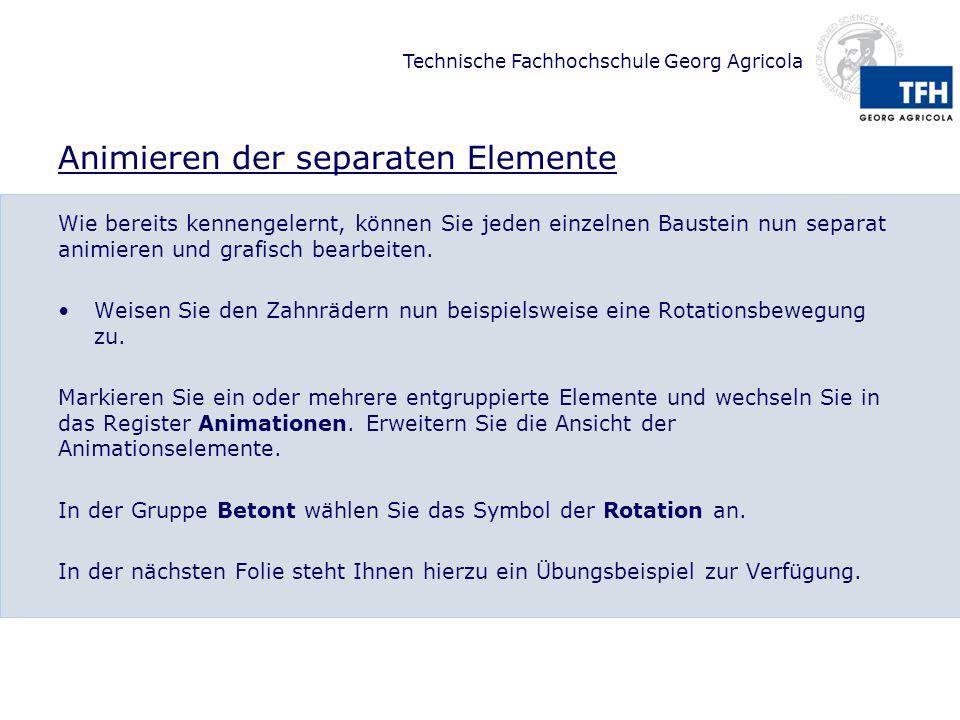 Technische Fachhochschule Georg Agricola Animieren der separaten Elemente Wie bereits kennengelernt, können Sie jeden einzelnen Baustein nun separat a
