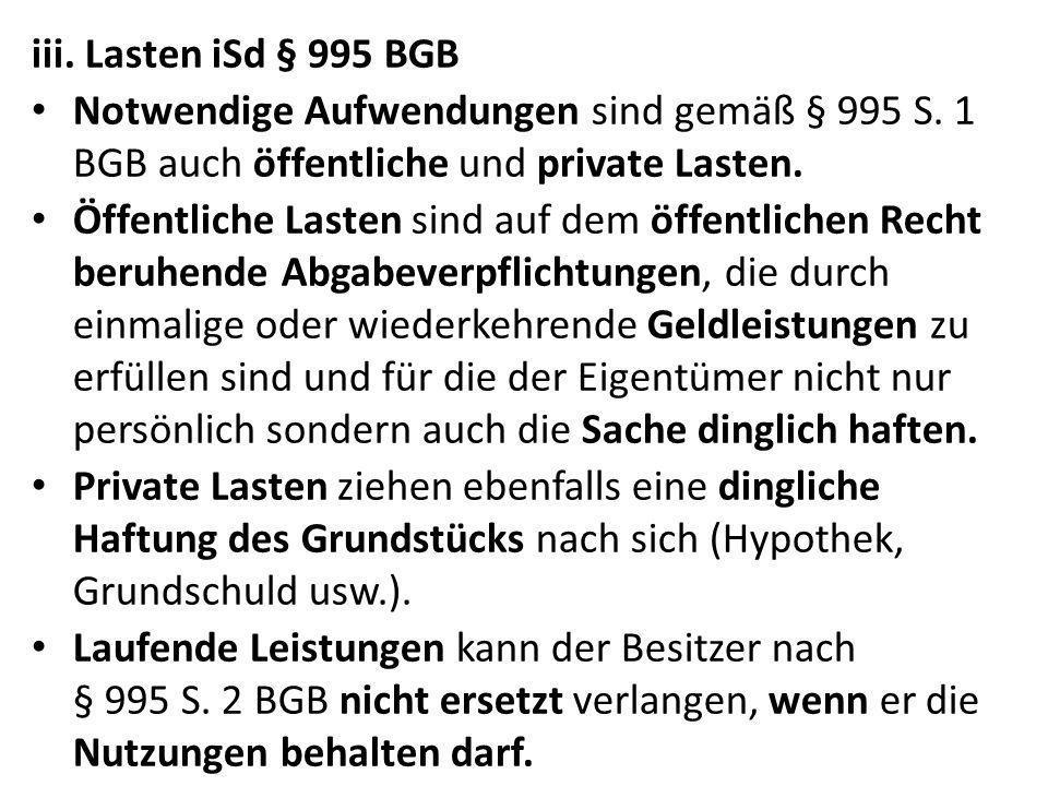 iii. Lasten iSd § 995 BGB Notwendige Aufwendungen sind gemäß § 995 S. 1 BGB auch öffentliche und private Lasten. Öffentliche Lasten sind auf dem öffen