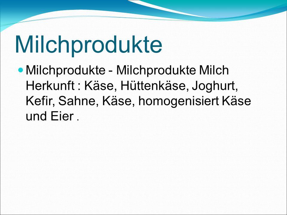 Milchprodukte Milchprodukte - Milchprodukte Milch Herkunft : Käse, Hüttenkäse, Joghurt, Kefir, Sahne, Käse, homogenisiert Käse und Eier.
