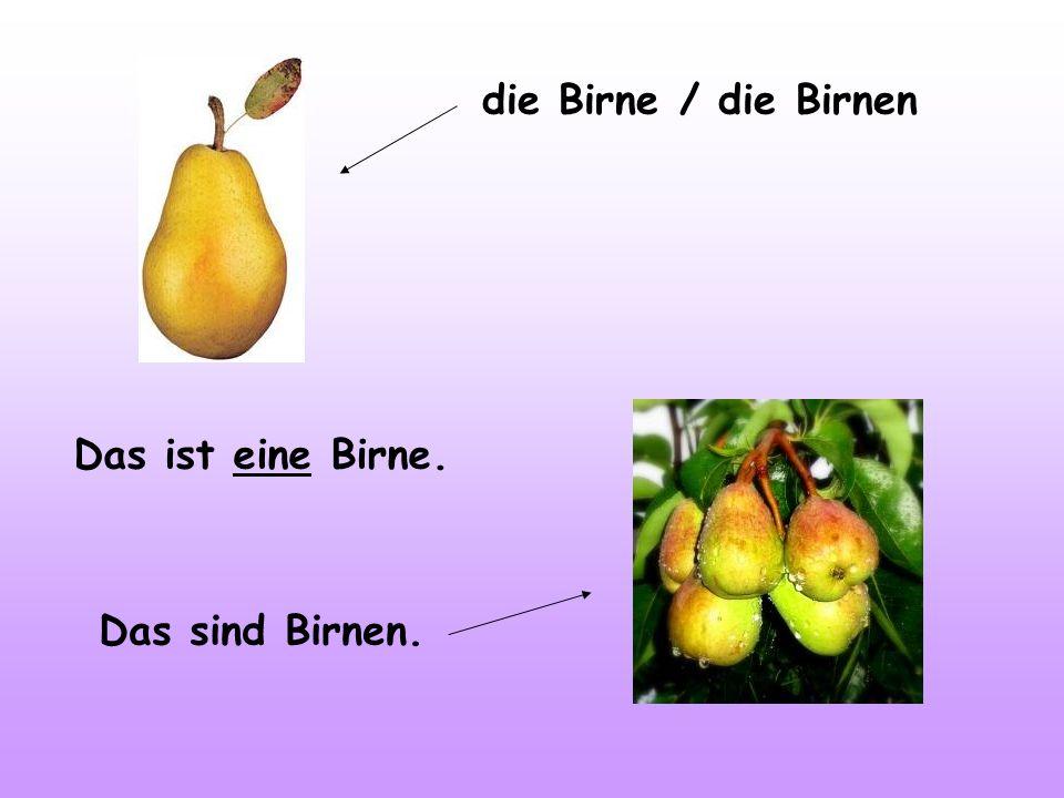 die Banane / die Bananen Das ist eine Banane. Das sind Bananen.