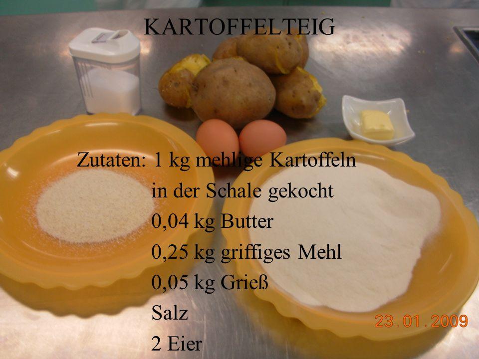 KARTOFFELTEIG Zutaten: 1 kg mehlige Kartoffeln in der Schale gekocht 0,04 kg Butter 0,25 kg griffiges Mehl 0,05 kg Grieß Salz 2 Eier