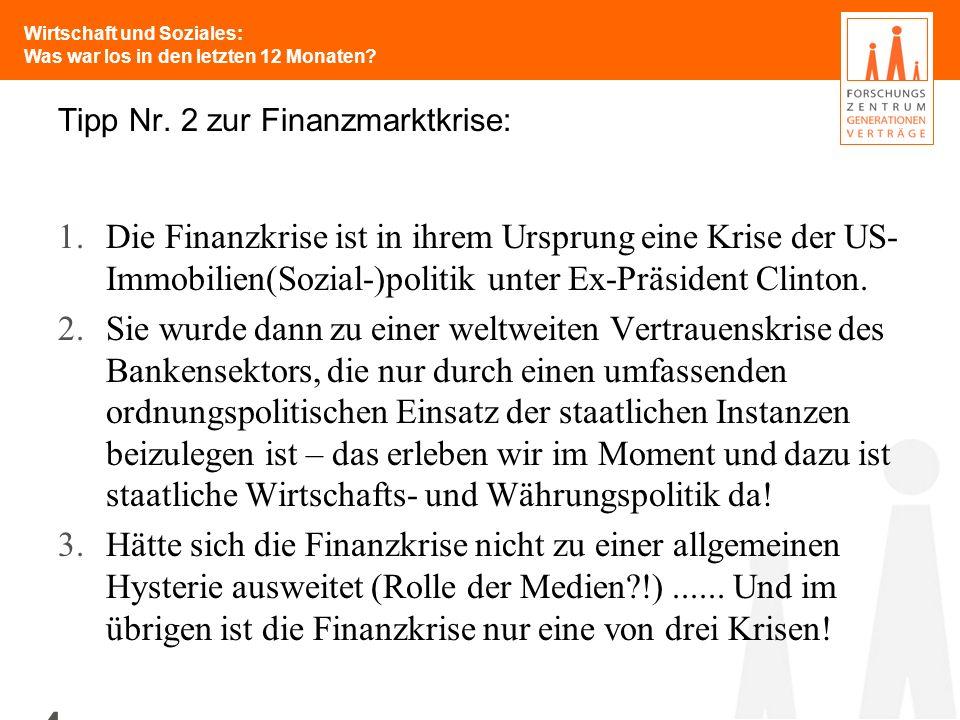 Wirtschaft und Soziales: Was war los in den letzten 12 Monaten? 4 Tipp Nr. 2 zur Finanzmarktkrise: 1.Die Finanzkrise ist in ihrem Ursprung eine Krise