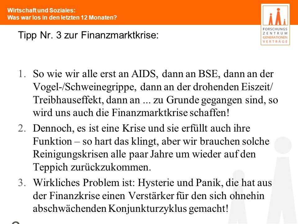 Wirtschaft und Soziales: Was war los in den letzten 12 Monaten? 6 Tipp Nr. 3 zur Finanzmarktkrise: 1.So wie wir alle erst an AIDS, dann an BSE, dann a