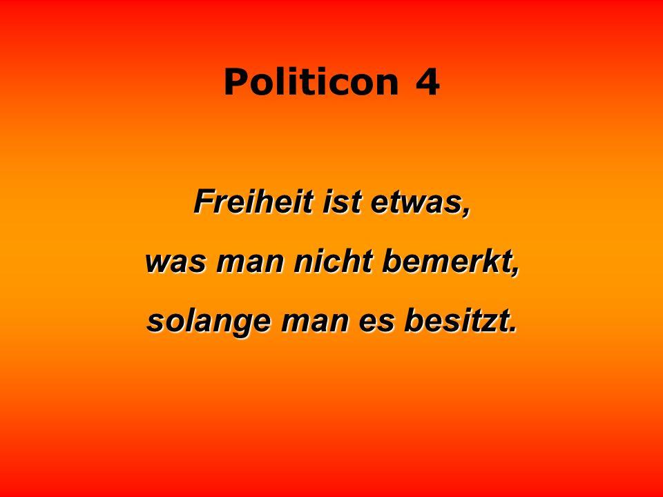 Politicon 4 Freiheit ist der Fliegenleim des Kapitalismus, Gleichheit ist der Fliegenleim des Sozialismus. Brüderlichkeit ist der Fliegenleim der Reli