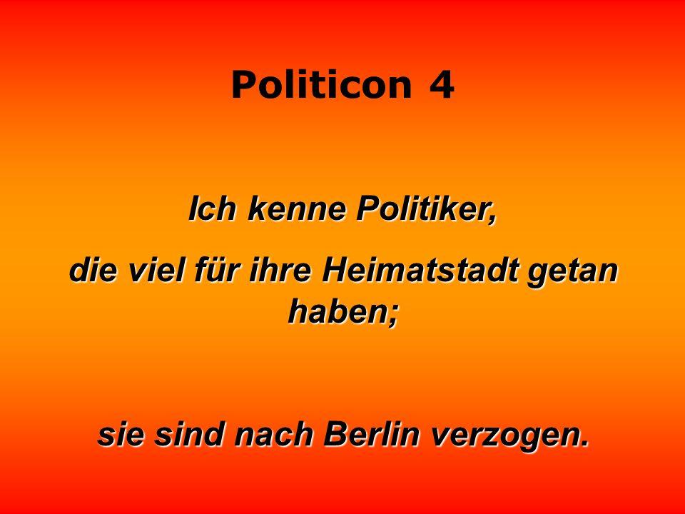Politicon 4 Hütet euch vor den Politikern, die auf jede Frage eine Antwort wissen. Norbert Blüm