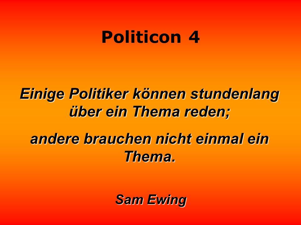 Politicon 4 Einige Politiker können stundenlang über ein Thema reden; andere brauchen nicht einmal ein Thema.