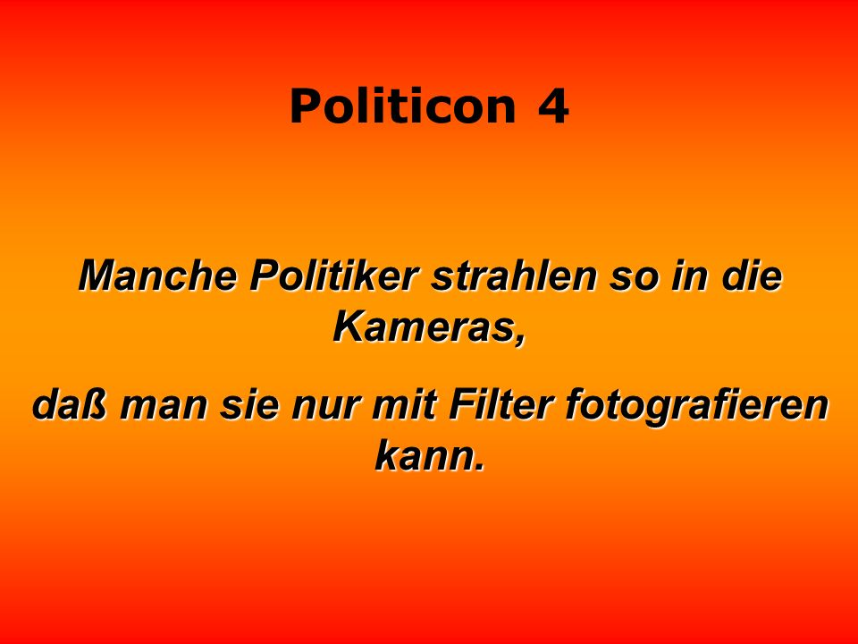 Politicon 4 Manche Politiker muß man behandeln wie rohe Eier. Und wie behandelt man rohe Eier? Man haut sie in die Pfanne. Dieter