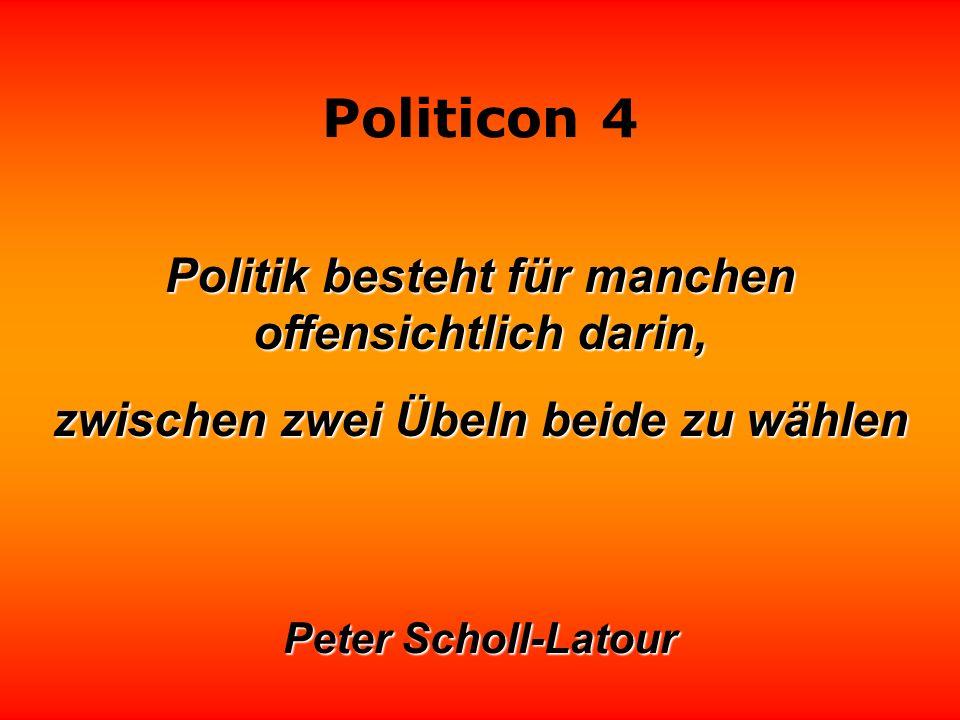 Politicon 4 Politik besteht eher darin, aus günstigen Konstellationen zu profitieren, als sie zu schaffen. Friedrich II., der Große