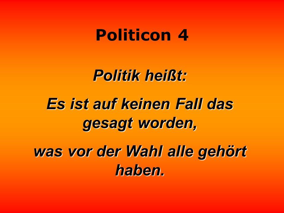 Politicon 4 Politik besteht nicht selten darin, einen simplen Tatbestand so zu komplizieren, daß alle nach einem neuen Vereinfacher rufen. Giovanni Gu