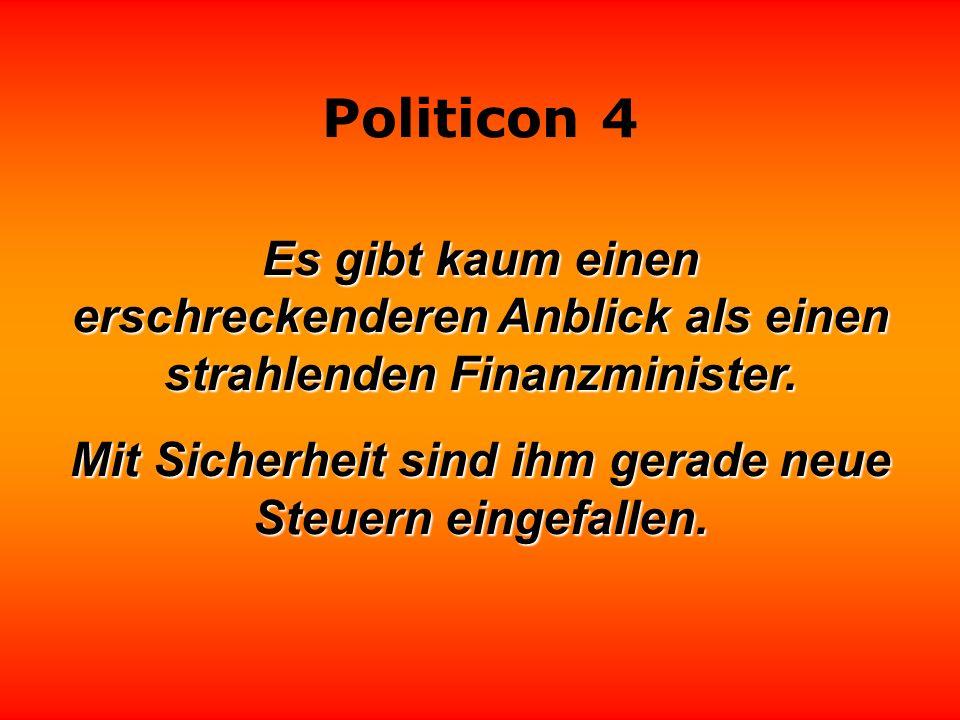 Politicon 4 Es gibt kaum einen erschreckenderen Anblick als einen strahlenden Finanzminister.